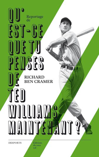 Qu'est-ce que tu penses de Ted Williams maintenant ?
